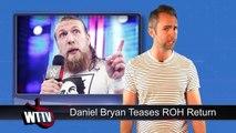 WWE Raw Backstage Chaos! Daniel Bryan Teases ROH Wrestling Return!   WrestleTalk News June 2017