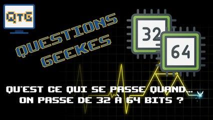 Qu'est ce qui se passe quand... On passe de 32 à 64 bits ? Questions GEEKes #2