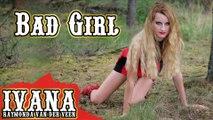 Ivana Raymonda - Bad Girl (Original Song & Official Music Video) 4k