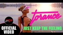 Torance - Just Keep The Feeling (Official Music Video)