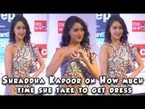 Shraddha Kapoor on How much time she takes to get Dressed ?