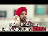 Diljit Dosanjh talks about his Crush on Famous Celebrity