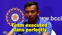 U-19 WC: My team executed plans perfectly, says Prithvi Shaw