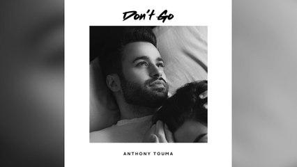 Anthony Touma - Don't Go
