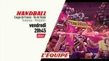 HANDBALL - COUPE DE FRANCE : Dunkerque vs Montpellier, bande annonce