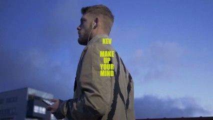 KEV - Make Up Your Mind
