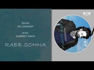 Rabb Sohna   Latest Punjabi Devotional Song 2018   Full Audio   Raj Sandeep   DRecords