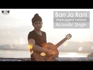 Ban Ja Rani Unplugged   Guru Randhawa   Acoustic Singh   DRecords