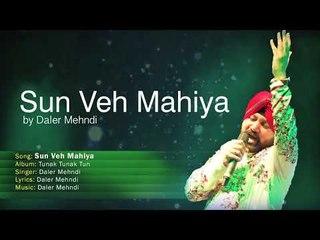 Sun Veh Mahiya | Tunak Tunak Tun | Full Audio Song | Daler Mehndi