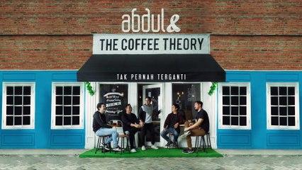 Abdul & The Coffee Theory - Tak Pernah Terganti