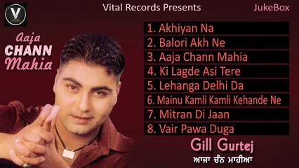 Aaja Chann Mahia | Gill Gurtej | Punjabi Juke Box | Vital Records Latest 2018