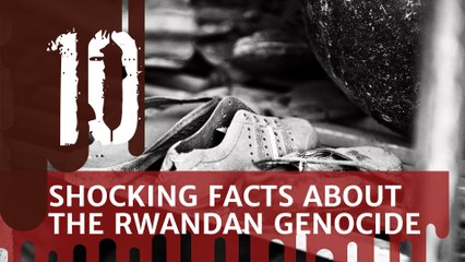 10 Shocking Facts about the Rwandan Genocide