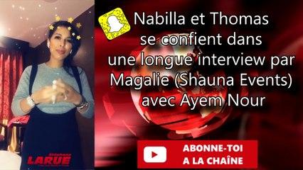 VIDÉO - Nabilla et Thomas se confient dans une longue interview par Magalie (Shauna Events) avec Ayem Nour