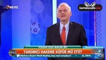 """Ahmet Çakar: """"Volkan Demirel, ailene küfür edildi diye milli maçta sahayı terk eden sen değil miydin? Şimdi yardımcı hakeme küfür ediyorsun. Bu nasıl delikanlılık?"""""""
