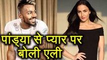 Elli Avram dating Hardik Pandya ? finally Elli breaks silence| FilmiBeat