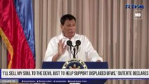 'I'll sell my soul to the devil just to help support displaced OFWs,' Duterte declares