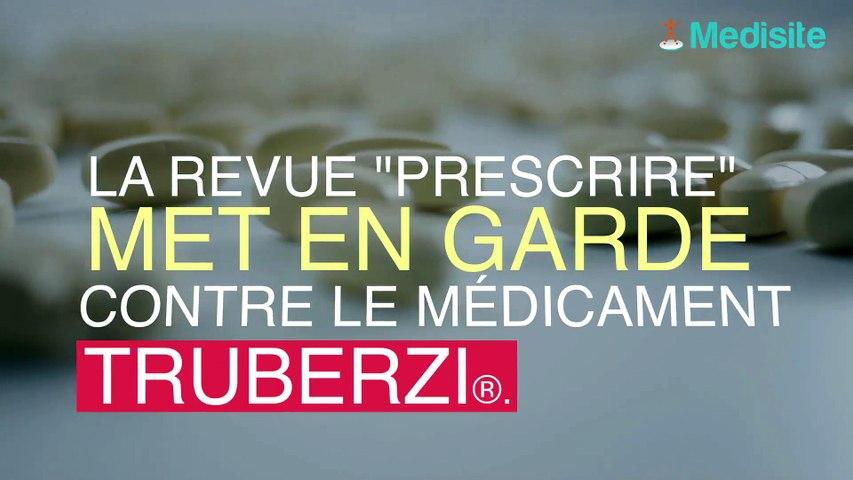 La revue médicale Prescrire alerte sur le  Truberzi®