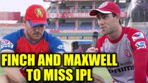 IPL 2018 : Aaron Finch and Glenn Maxwell are set to miss there matches   Oneindia News