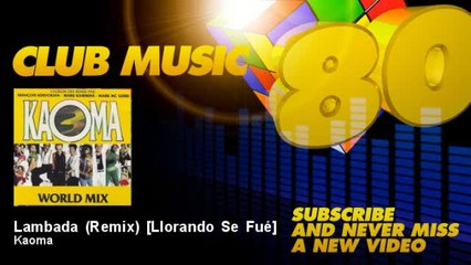 Kaoma - Lambada (Remix) - Llorando Se Fué - feat. François Kervokian, Mark Kammins, Mark MC Guire