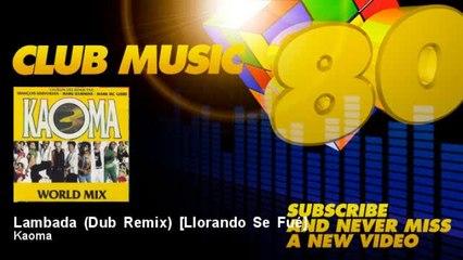 Kaoma - Lambada (Dub Remix) - Llorando Se Fué
