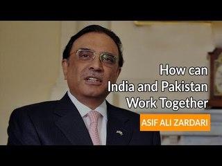 How can India & Pakistan work together -  Asaf Ali Zardari