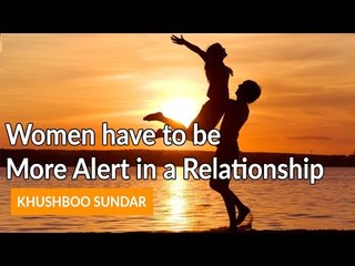 Women have to be More Alert in a Relationship - Khushboo Sundar