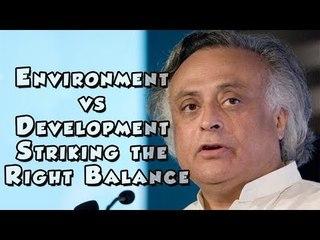 Jairam Ramesh on Environment vs Development Striking the Right Balance