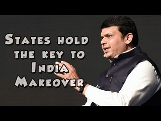 States hold the key to India Makeover - Devendra Fadnavis