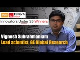 Innovators under 35 Winners | Vignesh Subrahmaniam Lead scientist, GE Global Research