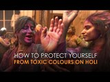 This is how you can protect yourself from toxic colours on Holi