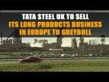 Tata Steel UK to sell its long products business in Europe to Greybull