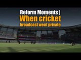 Reform Moments   When cricket broadcast went private