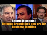 Reform Moments   Reforms brought in a new era for business families