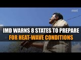 IMD warns eight states to prepare for heat-wave conditions