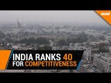 India ranks 40 on WEF's competitiveness rankings