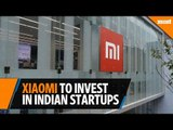Xiaomi looking to invest $1 billion in Indian startups