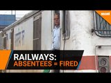 Indian railways will fire absentees