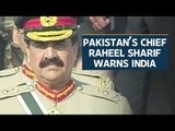 Pakistan's outgoing army chief Raheel Sharif warns India