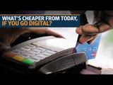 What's cheaper from today, if you go digital?