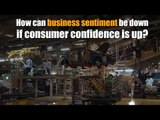 How can business sentiment be down if consumer confidence is up?