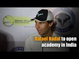 Rafael Nadal to open academy in India