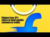 Flipkart has 47% share of total mobile commerce traffic, followed by Myntra, Amazon