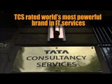 TCS rated world's most powerful brand in IT services: report