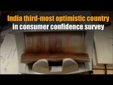 India third-most optimistic country in consumer confidence survey