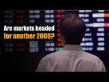 Are markets headed for another 2008?