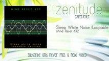 Mind Reset 432 - Sleep White Noise - Loopable Version