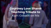 Courtney LoveShares Touching Tribute to Kurt Cobain on his Birthday