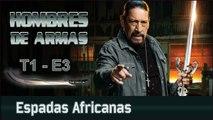 """HOMBRES DE ARMAS #3 - """"Espadas Africanas"""" - History Channel"""