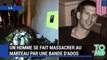 ATTAQUE AU MARTEAU: Un homme se fait massacrer au marteau par une bande d'ados