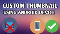 How to add thumbnail on youtube video using Android Device||Thumbnail Phone Se change kaise kre 2018